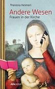 Andere Wesen. Frauen in der KircheBuch von Theresia Heimerl
